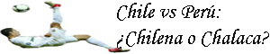 Chile vs Perú: ¿Chilena o Chalaca?